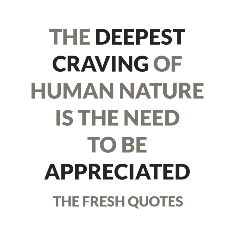 The-deepest-craving-of-human-nature-is-the-need-to-be-appreciated.-»-William-James-800x800