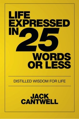 life-expressed-in-25-words-or-less-jack-cantwell